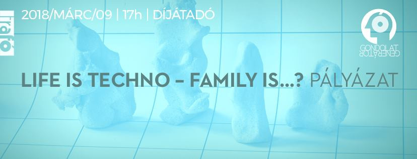 LIFE IS TECHNO - FAMILY IS ?